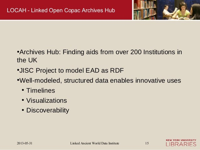 Linked Ancient World Data Institute2013-05-31 15LOCAH - Linked Open Copac Archives Hub●Archives Hub: Finding aids from ove...
