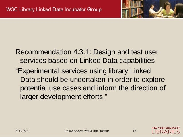 Linked Ancient World Data Institute2013-05-31 16W3C Library Linked Data Incubator GroupRecommendation 4.3.1: Design and te...