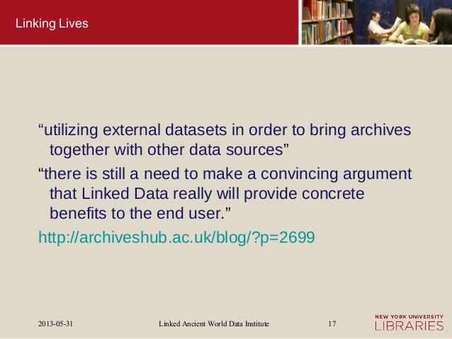 "Linked Ancient World Data Institute2013-05-31 17Linking Lives""utilizing external datasets in order to bring archivestogeth..."