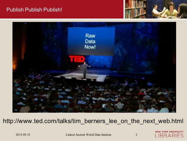 Linked Ancient World Data Institute2013-05-31 2Publish Publish Publish!http://www.ted.com/talks/tim_berners_lee_on_the_nex...
