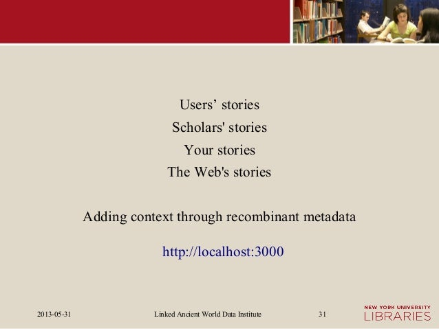 Linked Ancient World Data Institute2013-05-31 31Users' storiesScholars storiesYour storiesThe Webs storiesAdding context t...