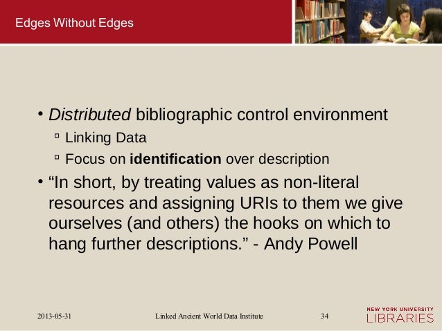 Linked Ancient World Data Institute2013-05-31 34Edges Without Edges• Distributed bibliographic control environment Linkin...