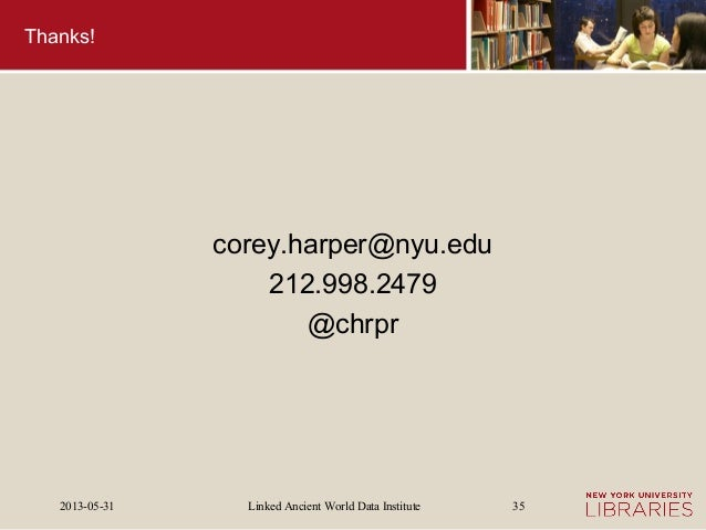 Linked Ancient World Data Institute2013-05-31 35Thanks!corey.harper@nyu.edu212.998.2479@chrpr