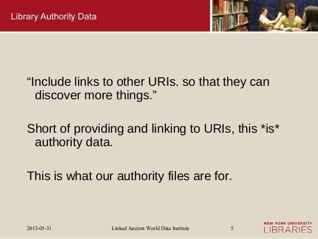 """Linked Ancient World Data Institute2013-05-31 5Library Authority Data""""Include links to other URIs. so that they candiscove..."""