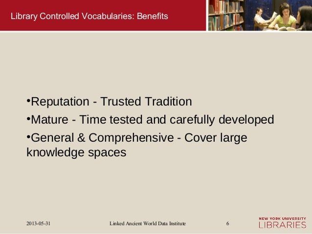 Linked Ancient World Data Institute2013-05-31 6Library Controlled Vocabularies: Benefits●Reputation - Trusted Tradition●Ma...
