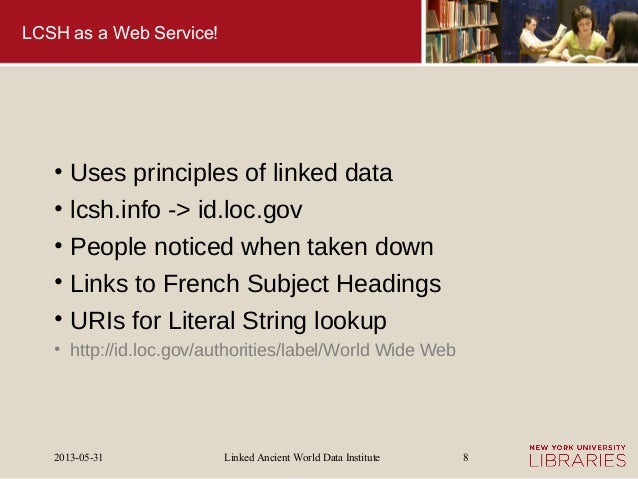 Linked Ancient World Data Institute2013-05-31 8LCSH as a Web Service!• Uses principles of linked data• lcsh.info -> id.loc...
