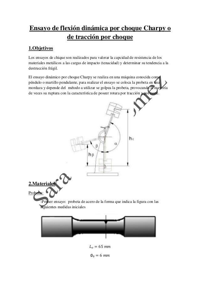 Ensayo de flexión dinámica por choque Charpy o de tracción por choque  1.Objetivos  Los ensayos de chique son realizados p...