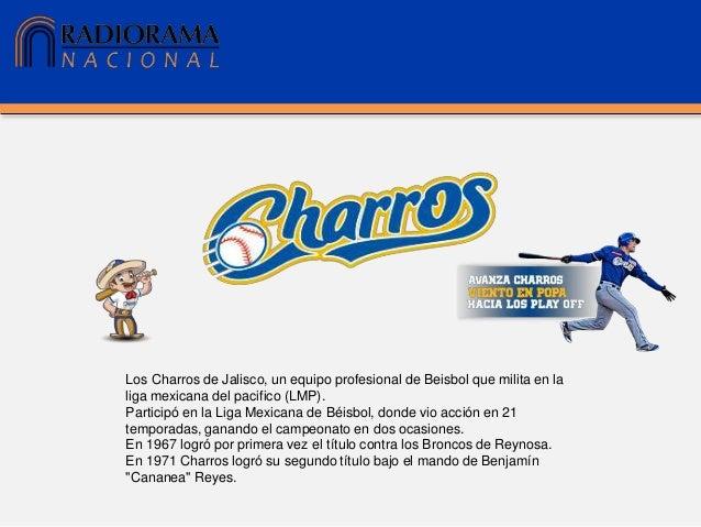 Los Charros de Jalisco, un equipo profesional de Beisbol que milita en la liga mexicana del pacifico (LMP). Participó en l...