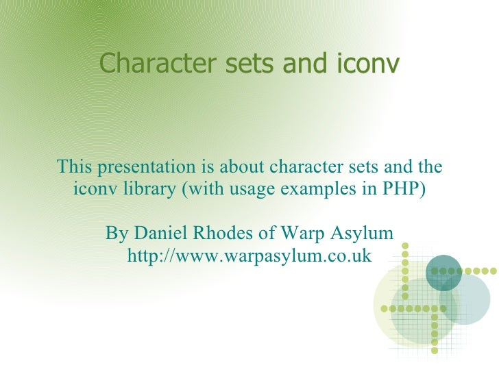 Character sets and iconv This presentation is about character sets and the iconv library (with usage examples in PHP) By D...