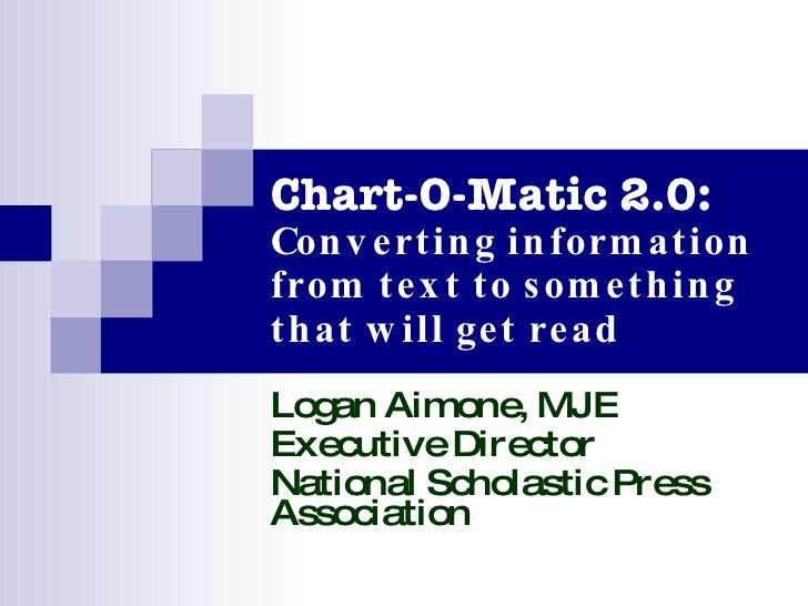 Chart-O-Matic 2.0: Converting information from text to something that will get read Logan Aimone, MJE Executive Director N...