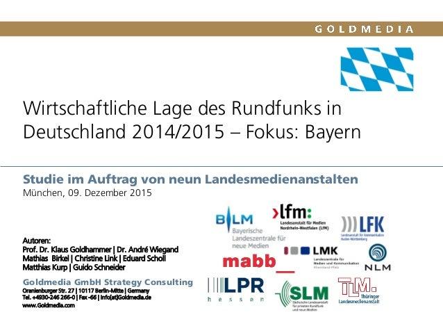 Wirtschaftliche Lage des Rundfunks in Deutschland 2014/2015 – Fokus: Bayern Studie im Auftrag von neun Landesmedienanstalt...