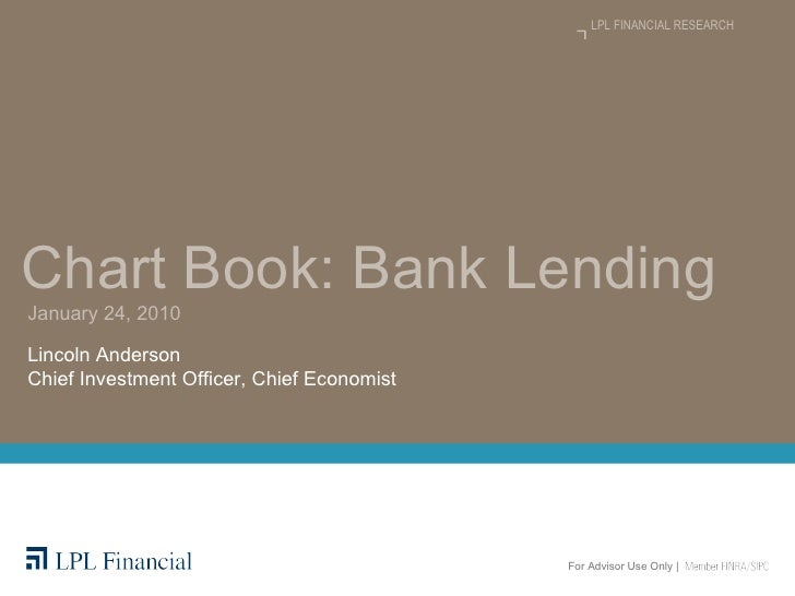 Chart Book: Bank Lending Lincoln Anderson  Chief Investment Officer, Chief Economist January 24, 2010