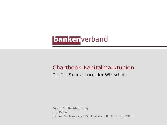 Chartbook Kapitalmarktunion Teil I – Finanzierung der Wirtschaft Autor: Dr. Siegfried Utzig Ort: Berlin Datum: September 2...