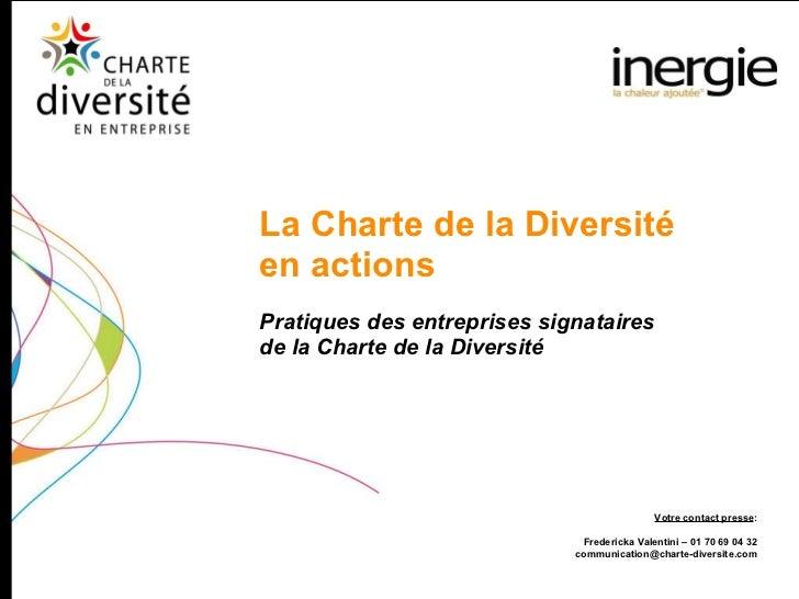 Pratiques des entreprises signataires  de la Charte de la Diversité La Charte de la Diversité  en actions Votre contact pr...