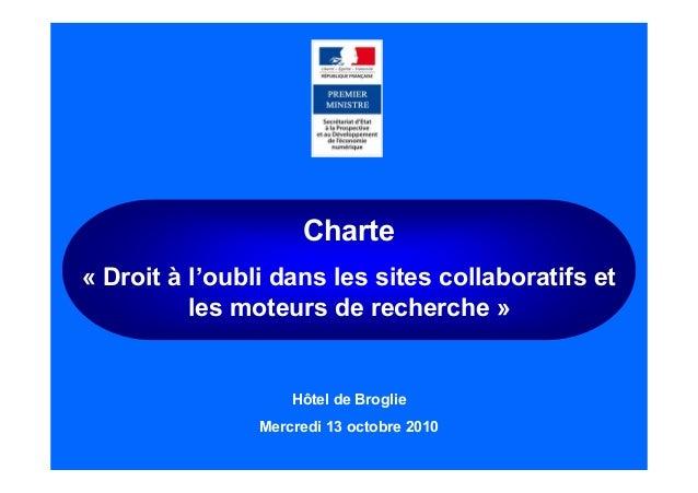 Charte « Droit à l'oubli dans les sites collaboratifs et les moteurs de recherche » Hôtel de Broglie Mercredi 13 octobre 2...