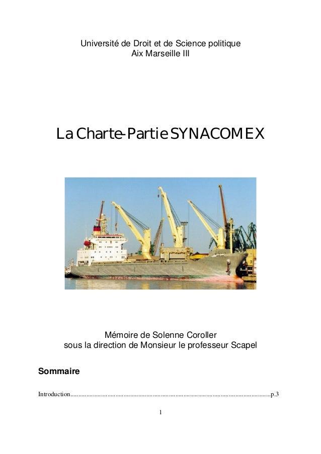 1 Université de Droit et de Science politique Aix Marseille III La Charte-Partie SYNACOMEX Mémoire de Solenne Coroller sou...