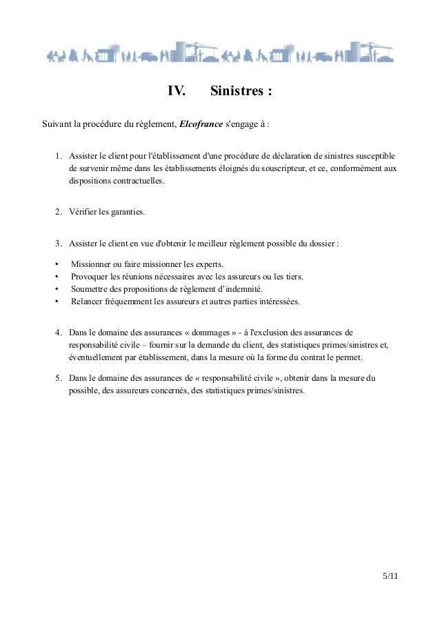 IV. Sinistres : Suivant la procédure du règlement, Elcofrance s'engage à : 1. Assister le client pour l'établissement d'un...