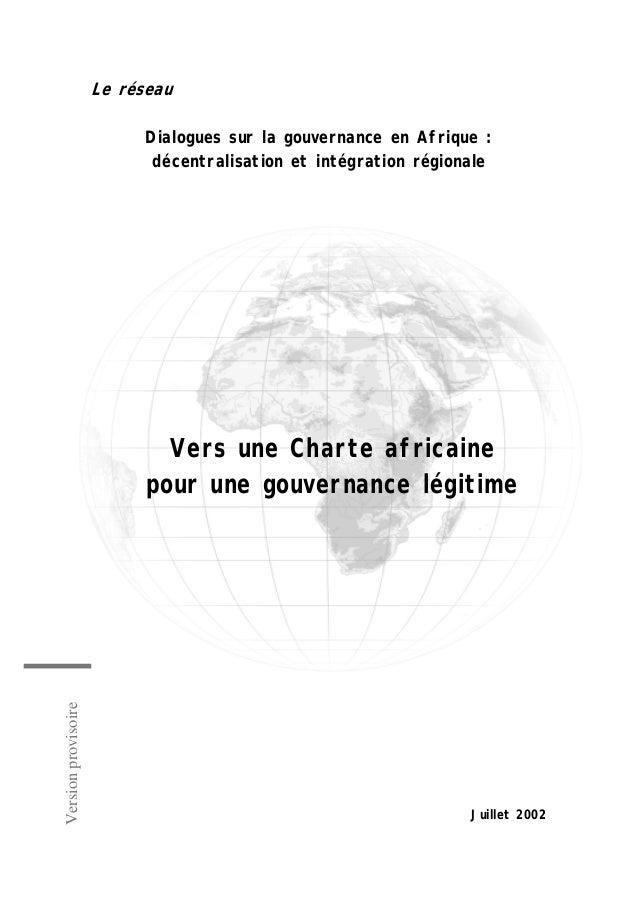 Le réseau Dialogues sur la gouvernance en Afrique : décentralisation et intégration régionale  Version provisoire  Vers un...
