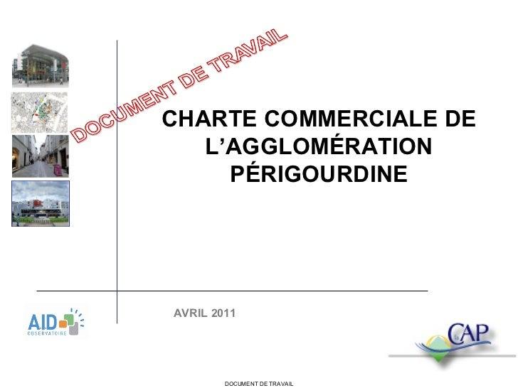 DOCUMENT DE TRAVAIL CHARTE COMMERCIALE DE L'AGGLOMÉRATION PÉRIGOURDINE AVRIL 2011