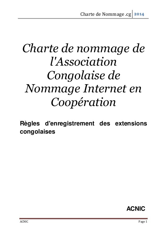 Charte de Nommage .cg 2014 ACNIC Page 1 Charte de nommage de l'Association Congolaise de Nommage Internet en Coopération R...