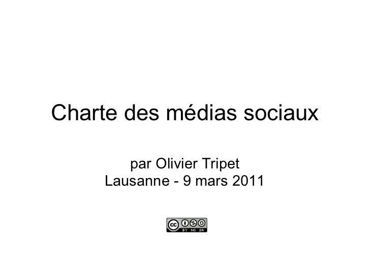 Charte des médias sociaux        par Olivier Tripet     Lausanne - 9 mars 2011