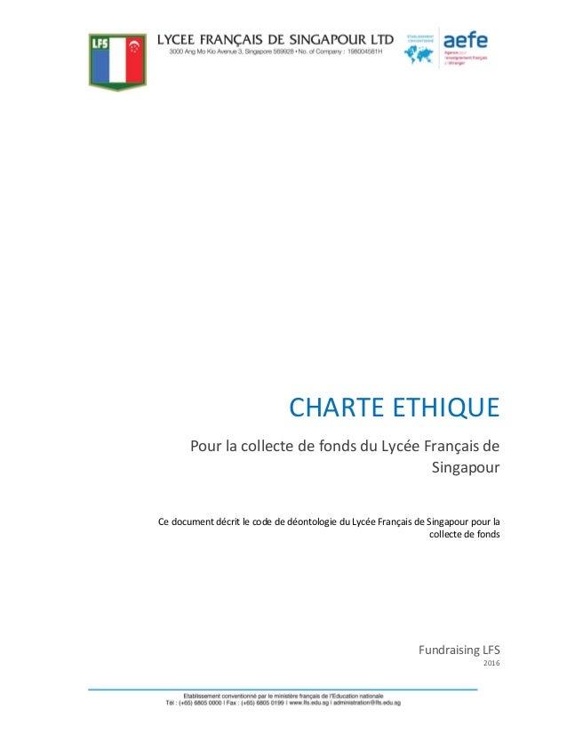 CHARTE ETHIQUE Pour la collecte de fonds du Lycée Français de Singapour Fundraising LFS 2016 Ce document décrit le code de...