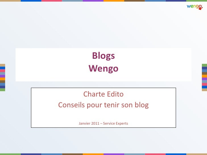 Blogs Wengo Charte Edito Conseils pour tenir son blog Janvier 2011 – Service Experts