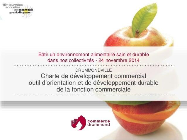 Bâtir un environnement alimentaire sain et durable  dans nos collectivités - 24 novembre 2014  DRUMMONDVILLE  Charte de dé...