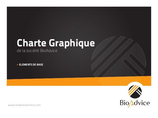 www.bioadviceonline.com Charte Graphique de la société BioAdvice > ELEMENTS DE BASE