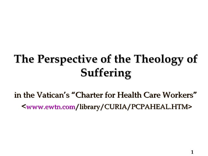 """The Perspective of the Theology of Suffering in the Vatican's """"Charter for Health Care Workers""""  < www.ewtn.com /library/C..."""