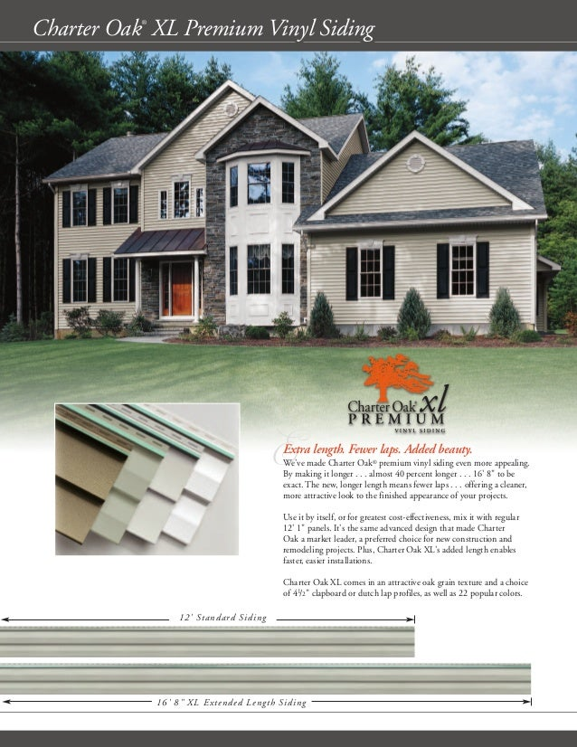 Charter Oak® XL Premium Vinyl Siding EExtra length. Fewer laps. Added beauty. We've made Charter Oak® premium vinyl siding...