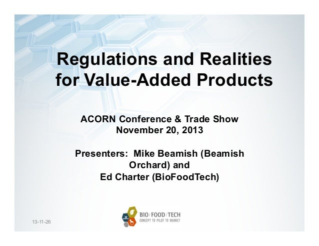 Regulations and Realities for Value-Added Products ACORN Conference & Trade Show November 20, 2013 Presenters: Mike Beamis...