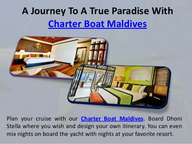A Journey To A True Paradise With Charter Boat Maldives Plan your cruise with our Charter Boat Maldives. Board Dhoni Stell...
