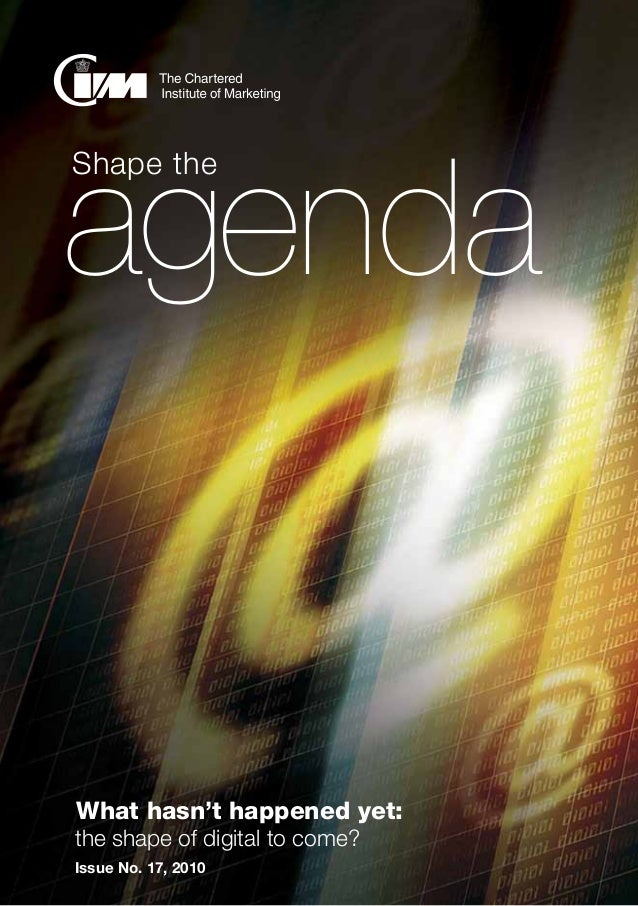 agenda | the shape of digital to come? 1 Shape the agenda What hasn't happened yet: the shape of digital to come? Issue N...