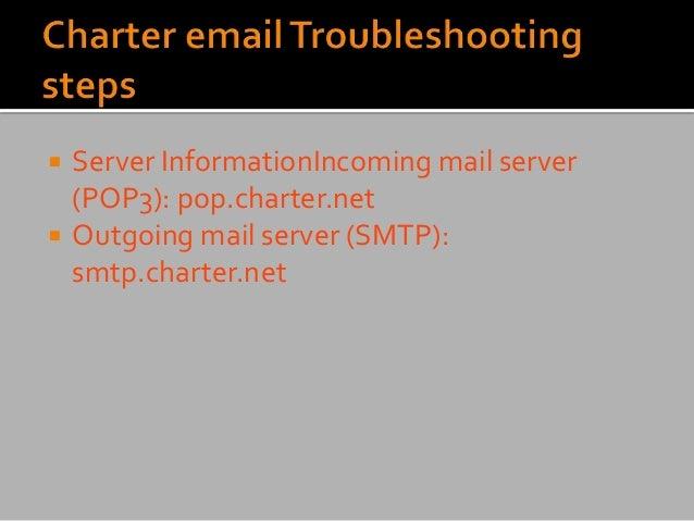  Server InformationIncoming mail server (POP3): pop.charter.net  Outgoing mail server (SMTP): smtp.charter.net