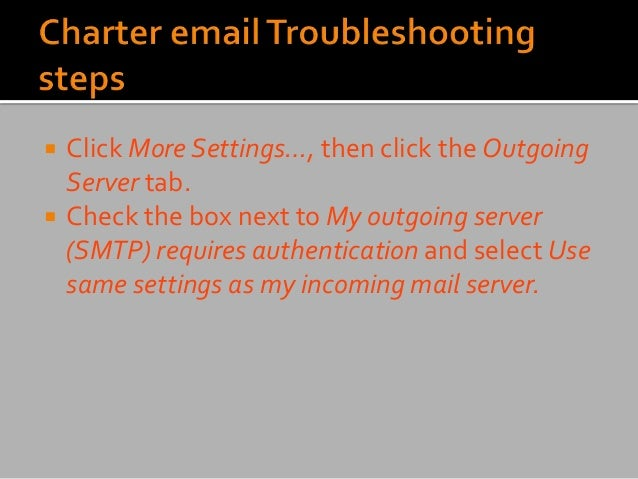  Click More Settings…, then click the Outgoing Server tab.  Check the box next to My outgoing server (SMTP) requires aut...