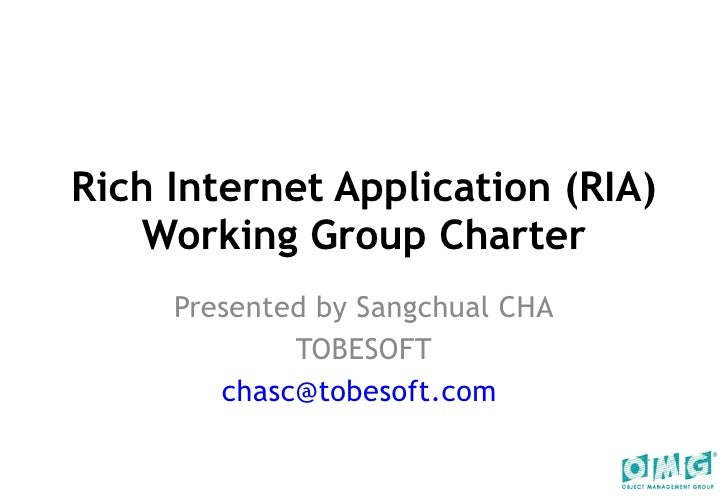 Rich Internet Application (RIA) Working Group Charter Presented by Sangchual CHA TOBESOFT [email_address]