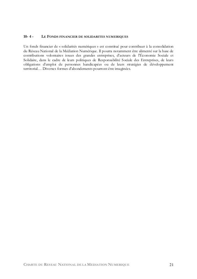 CHARTE DU RESEAU NATIONAL DE LA MEDIATION NUMERIQUE 21 10- 4 - LE FONDS FINANCIER DE SOLIDARITES NUMERIQUES Un fonds finan...