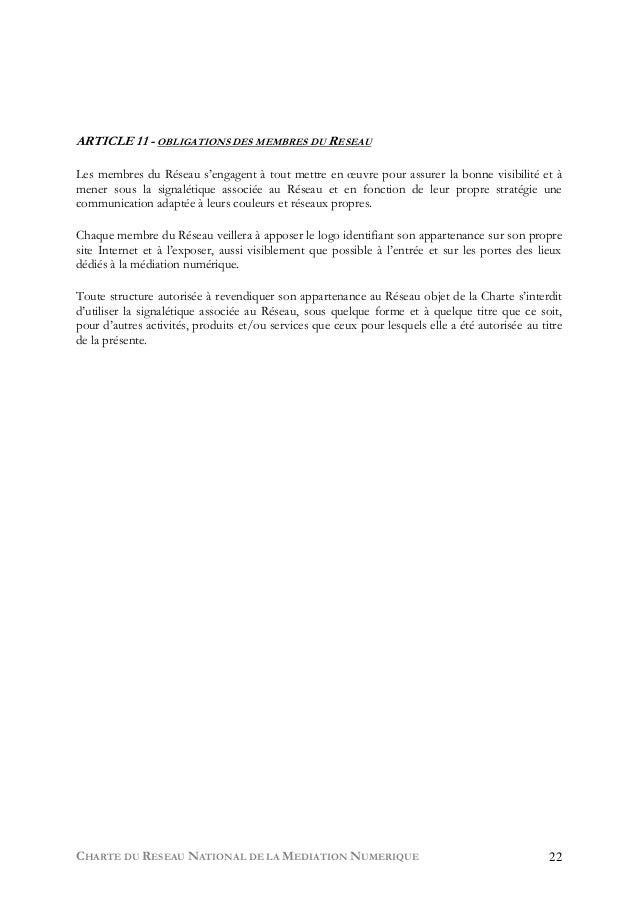 CHARTE DU RESEAU NATIONAL DE LA MEDIATION NUMERIQUE 22 ARTICLE 11 - OBLIGATIONS DES MEMBRES DU RESEAU Les membres du Résea...