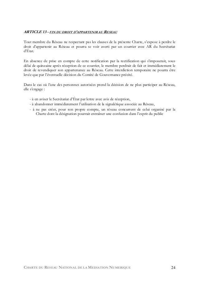 CHARTE DU RESEAU NATIONAL DE LA MEDIATION NUMERIQUE 24 ARTICLE 13 - FIN DU DROIT D'APPARTENIR AU RESEAU Tout membre du Rés...