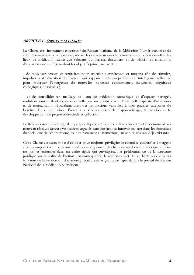 CHARTE DU RESEAU NATIONAL DE LA MEDIATION NUMERIQUE 4 ARTICLE 1 - OBJET DE LA CHARTE La Charte est l'instrument constituti...