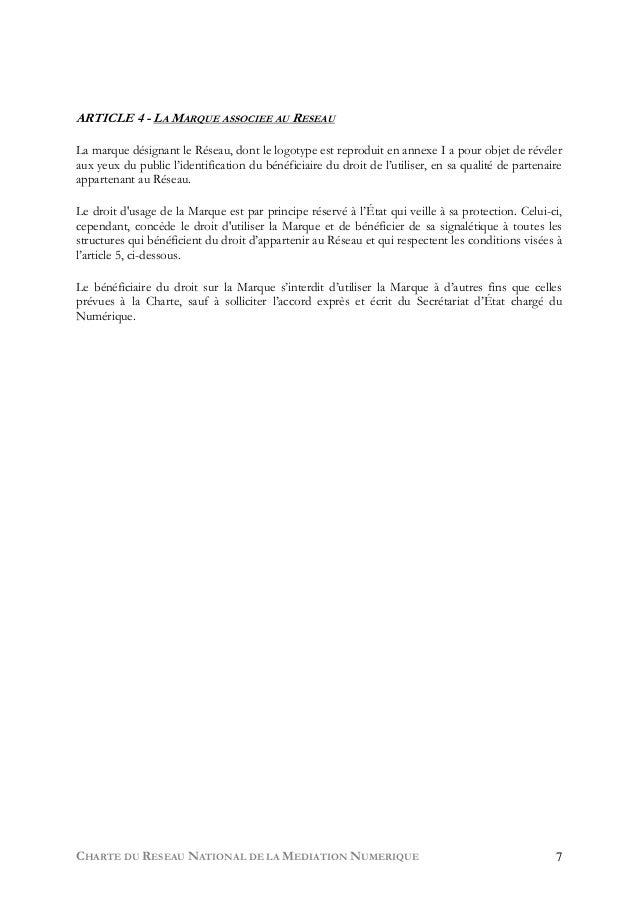 CHARTE DU RESEAU NATIONAL DE LA MEDIATION NUMERIQUE 7 ARTICLE 4 - LA MARQUE ASSOCIEE AU RESEAU   La marque désignant le Ré...