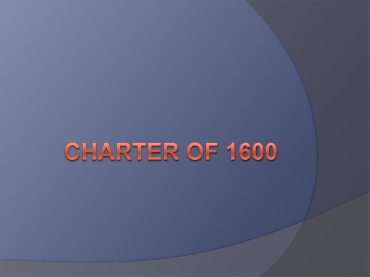 CHARTER OF 1600<br />