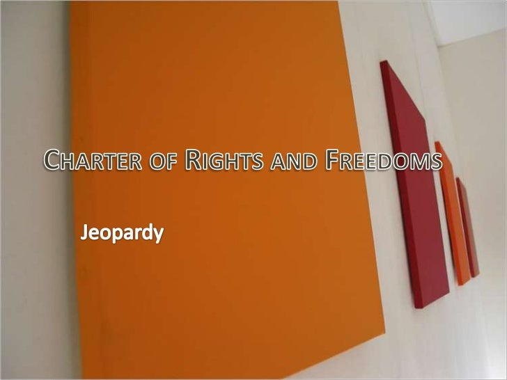 Charter of Rights and Freedoms<br />Jeopardy<br />