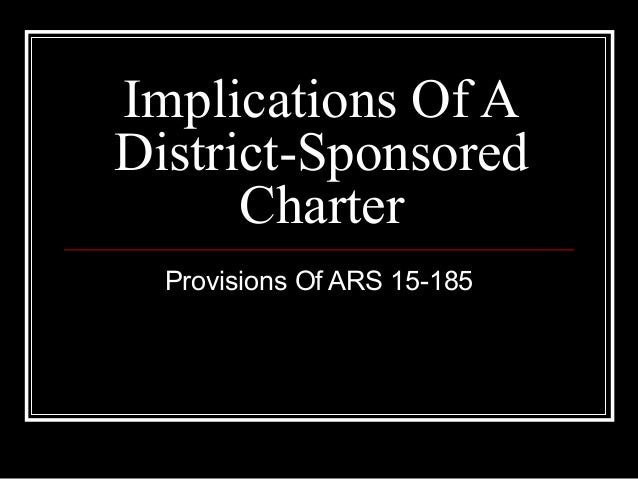 Implications Of ADistrict-Sponsored      Charter  Provisions Of ARS 15-185