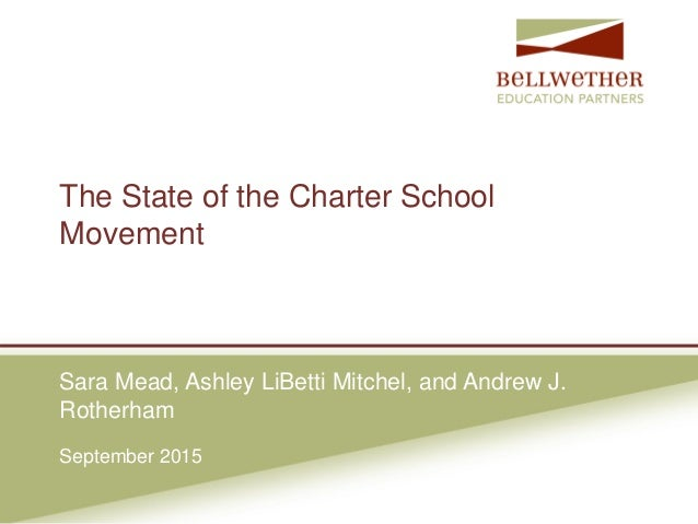 Sara Mead, Ashley LiBetti Mitchel, and Andrew J. Rotherham September 2015 The State of the Charter School Movement