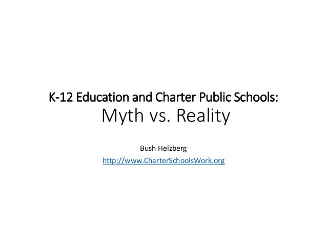 K-12 Education and Charter Public Schools: Myth vs. Reality Bush Helzberg http://www.CharterSchoolsWork.org