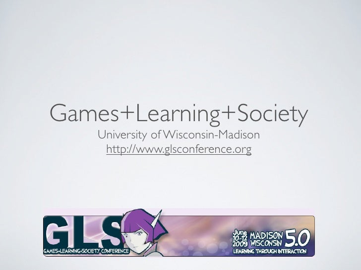 Games+Learning+Society     University of Wisconsin-Madison      http://www.glsconference.org