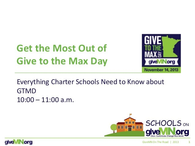 11 Get the Most Out of Give to the Max Day Everything Charter Schools Need to Know about GTMD 10:00 – 11:00 a.m. GiveMN On...