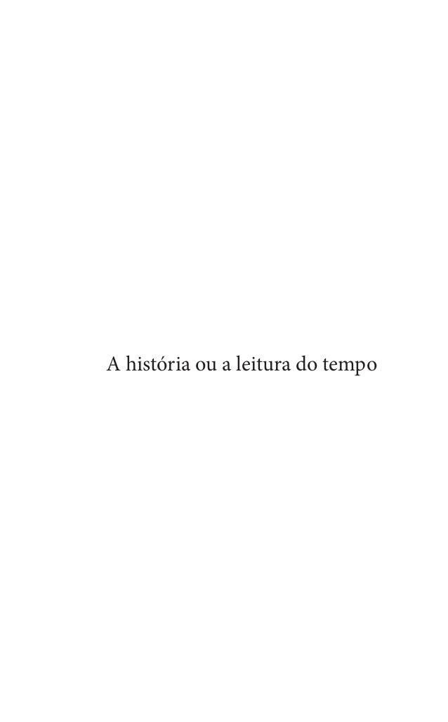 A história ou a leitura do tempo  A historia ou a leitura do tempo_050509_FINALGRAFICA.indd 1  2009-05-05 17:25
